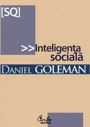 Inteligenţa socială. Noua ştiinţă a relaţiilor umane de Daniel Goleman