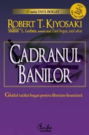 Cadranul banilor. Ghidul unui tată bogat pentru libertate financiară - Ediţia a II-a de Robert Kiyosaki