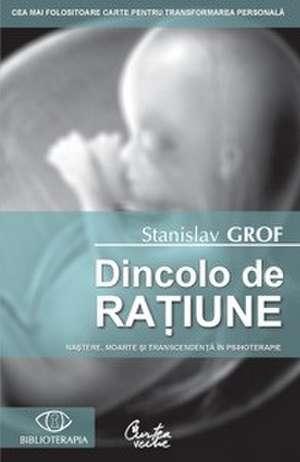 Dincolo de raţiune. Naştere, moarte şi transcendenţă în psihoterapie - Ediţia a II-a de Stanislav Grof