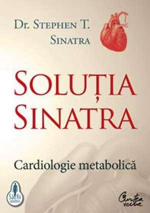 Soluţia Sinatra - Cardiologie metabolică de Dr.  Stephen T. Sinatra