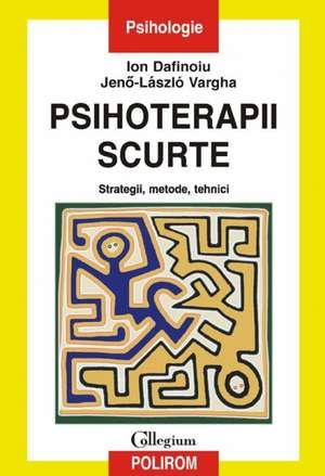 Psihoterapii scurte. Strategii, metode, tehnici de Ion Dafinoiu