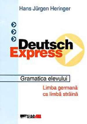 DEUTSCH EXPRESS. MANUAL. GRAMATICA ELEVULUI de Hans Jurgen Heringer