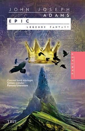 Epic. Legende fantasy de Editor John Joseph Adams