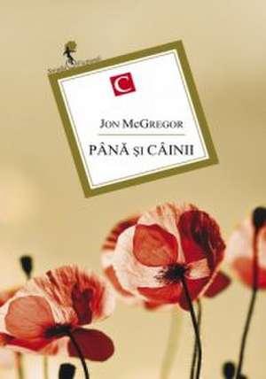 PÂNĂ ȘI CÂINII de Jon McGregor