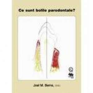 Ce sunt bolile parodontale? de Joel M. Berns