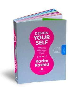 Design Your Self: Regândeşte modul în care trăieşti, iubeşti, munceşti şi te joci de Karim Rashid