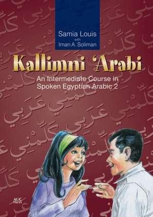 Kallimni 'Arabi:  An Intermediate Course in Spoken Egyptian Arabic [With CD] de Samia Louis