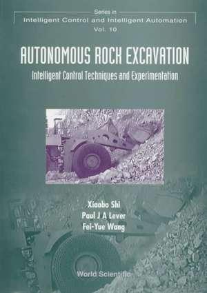 Autonomous Rock Excavation, Intelligent Control Techniques and Experimentation de Xiaobo Shi