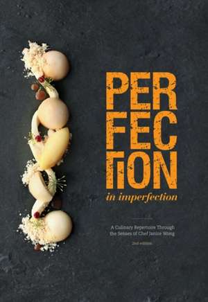 Perfection in Imperfection: A Culinary Repertoire Through the Senses of Chef Janice Wong