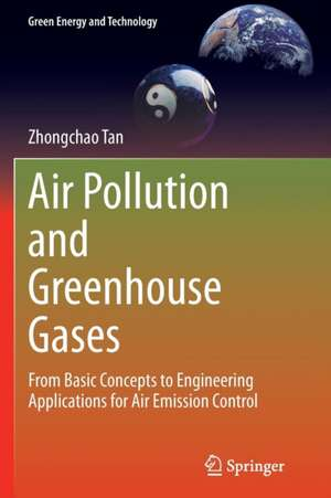 Air Pollution and Greenhouse Gases: From Basic Concepts to Engineering Applications for Air Emission Control de Zhongchao Tan