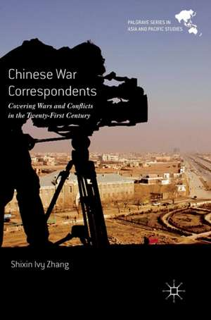 Chinese War Correspondents: Covering Wars and Conflicts in the Twenty-First Century de Shixin Ivy  Zhang
