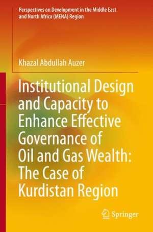 Institutional Design and Capacity to Enhance Effective Governance of Oil and Gas Wealth: The Case of Kurdistan Region de Khazal Abdullah Auzer