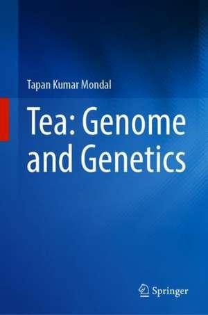 Tea: Genome and Genetics de Tapan Kumar Mondal