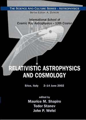 Relativistic Astrophysics And Cosmology - Proceedings Of The 13th Course Of The International School Of Cosmic Ray Astrophysics de Shapiro Maurice M