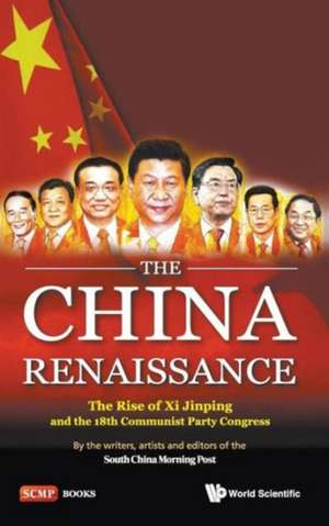 China Renaissance, The:  The Rise of XI Jinping and the 18th Communist Party Congress de Artists The Writers