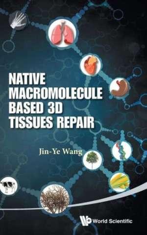 Native Macromolecule-Based 3D Tissues Repair