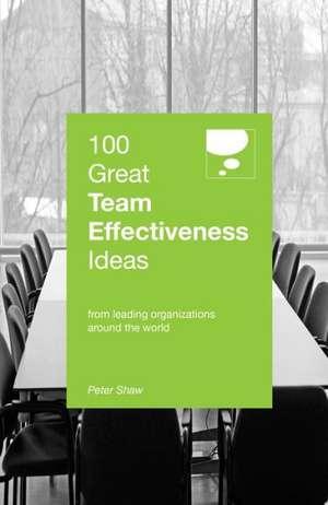 100 Great Team Effectiveness Ideas de Peter Shaw
