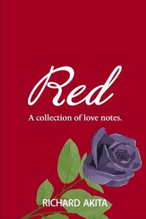 Red: A Collection of Love Notes de Richard Akita