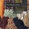 The Mighty Bean – 100 Easy Recipes That Are Good for Your Health, the World, and Your Budget