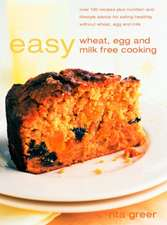 Easy Wheat, Milk and Egg Free Cooking: 130 Recipes Plus Nutrition and Lifestyle Advice for Eating Healthy Without Wheat, Milk and Egg