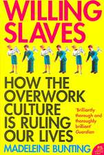 Willing Slaves: How the Overwork Culture is Ruling Our Lives