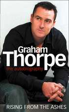Graham Thorpe:  The Autobiography; Rising from the Ashes