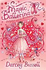 Delphie and the Birthday Show (Magic Ballerina, Book 6):  The True Story of a Neglected and Isolated Little Girl Who Just Wanted to Be Loved