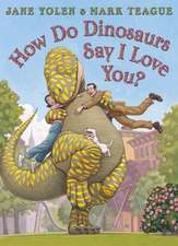 Yolen, J: How do Dinosaurs Say I Love You?