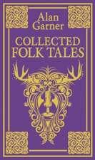 Garner, A: Collected Folk Tales