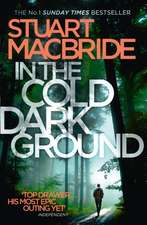 In the Cold Dark Ground (Logan McRae, Book 10):  Adventures in the Overlooked City