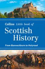 Collins Little Book of Scottish History:  From Bannockburn to Holyrood