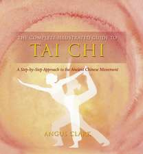 The Complete Illustrated Guide To - Tai Chi