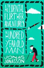 Accidental Further Adventures of the Hundred-Year-Old Man