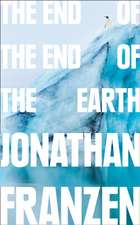 Franzen, J: The End of the End of the Earth