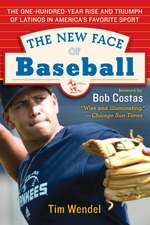 The New Face of Baseball: The One-Hundred-Year Rise and Triumph of Latinos in America's Favorite Sport