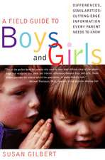 A Field Guide to Boys and Girls: Differences, Similarities: Cutting-Edge Information Every Parent Needs to Know