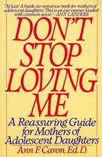 Don't Stop Loving Me: Reassuring Guide For Mothers of Adolescent Daughters, A