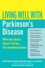 Living Well with Parkinson's Disease: What Your Doctor Doesn't Tell You....That You Need to Know