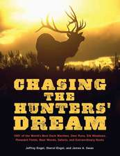 Chasing the Hunter's Dream: 1,001 of the World's Best Duck Marshes, Deer Runs, Elk Meadows, Pheasant Fields, Bear Woods, Safaris, and Extraordinary Hunts