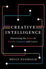 Creative Intelligence: Harnessing the Power to Create, Connect, and Inspire