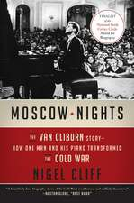 Moscow Nights: The Van Cliburn Story--How One Man and His Piano Transformed the Cold War