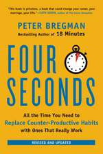 Four Seconds: All the Time You Need to Replace Counter-Productive Habits with Ones That Really Work