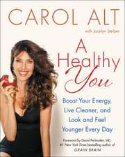 A Healthy You: Boost Your Energy, Live Cleaner, and Look and Feel Younger Every Day