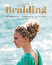 The Big Book of Braiding: 55 Elegant and Stylish Braids for Every Occasion
