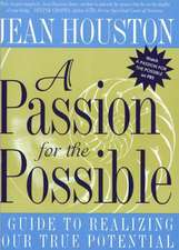 A Passion for the Possible: A Guide to Realizing Your True Potential