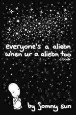 Everyone's a Aliebn When Ur a Aliebn Too: A Book
