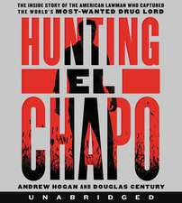 Hunting El Chapo CD: The Inside Story of the American Lawman Who Captured the World's Most-Wanted Drug Lord
