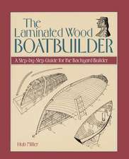 The Laminated Wood Boatbuilder:  A Step-By-Step Guide for the Backyard Builder