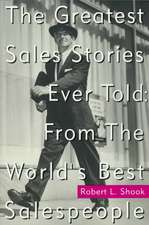 The Greatest Sales Stories Ever Told: From the World's Best Salespeople