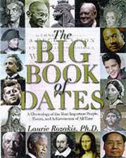 The Big Book of Dates:  A Chronology of the Most Important People, Events, and Achievements of All Time